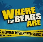 'Where the Bears Are,' the Silver Lake Web Comedy, Has Garnered More Than 10 Million YouTube Views